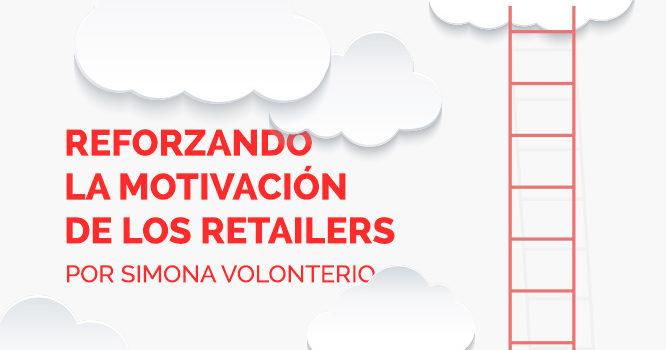 Reforzando la motivación de los retailers, por Simona Volonterio