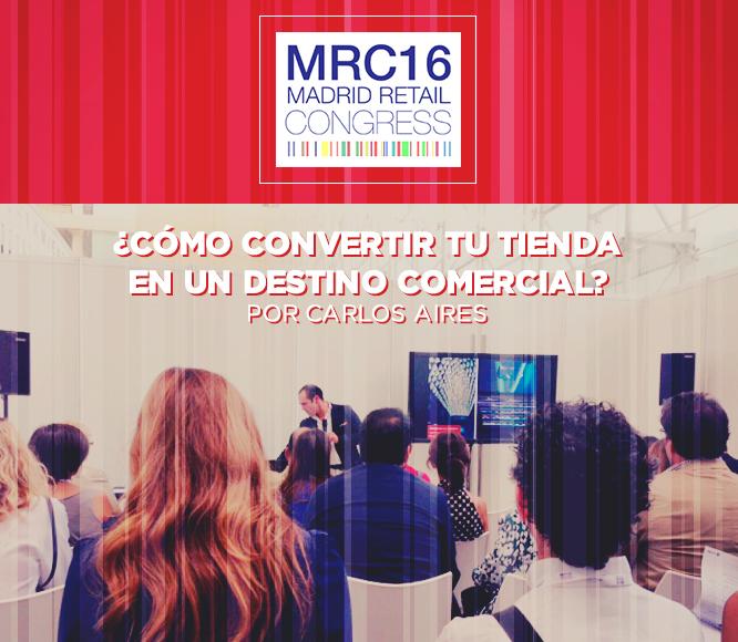 Ponencia Madrid Retail Congress 2016 por Carlos Aires
