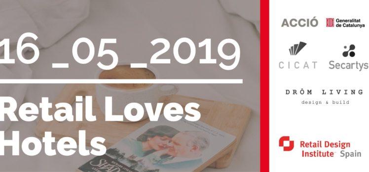 Primera edición Retail Loves Hotel, con la colaboración de Retail Design Institute, CICAT, Acció y la Generalitat de Catalunya